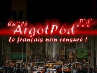 ArgotPod - Le fran�ais non censur� !